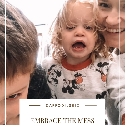 Embrace the Mess and Enjoy The Time